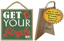 "GET YOUR JINGLE ON! Christmas Primitive Wood Hanging Sign 5"" x 5"""