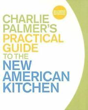 CHARLIE PALMER'S PRACTICAL GUIDE TO THE NEW AMERICAN KITCHEN Cookbook
