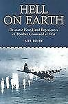 Hell on Earth Dramatic First-Hand Experiences of Bomber Command Reference Book