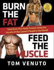 Burn the Fat, Feed the Muscle : Transform Your Body Forever Using the Secrets...