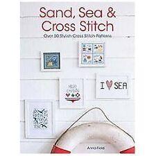 Sand, Sea & Cross Stitch: Over 50 Stylish Cross Stitch Patterns, Field, Anna, Go