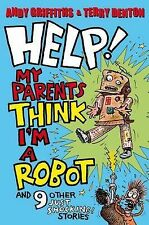 Help! My Parents Think I'm a Robot!: 10 JUST SHOCKING Stories, By Andy Griffiths