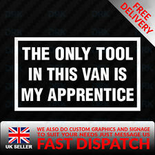 THE ONLY TOOL IN THIS VAN IS MY APPRENTICE FUNNY CAR SIGN DECAL VINYL STICKER