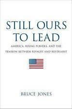 Still Ours to Lead: America, Rising Powers, and the Tension between Ri-ExLibrary