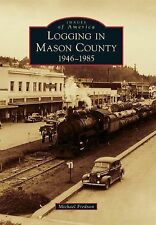 Images of America Ser.: Logging in Mason County : 1946-1985 by Michael...