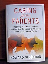 Caring for Our Parents -Solutions to America's Health Crisis by Gleckman 2009 HC