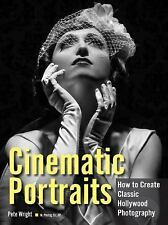 Cinematic Portraits : How to Create Classic Hollywood Photography by Pete...