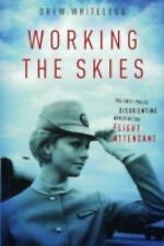 Working the Skies : The Fast-Paced, Disorienting World of the Flight...