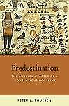 Predestination: The American Career of a Contentious Doctrine-ExLibrary