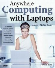 Anywhere Computing with Laptops : Making Mobile Easier by Harold Davis (2005,...