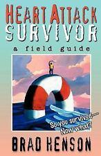 Heart Attack Survivor - a field guide, Henson, Brad, Good Books