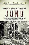 Breakout From Juno: First Canadian Army and the Normandy Campaign, July 4-August
