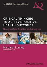 Critical Thinking to Achieve Positive Health Outcomes: Nursing Case Studies and