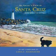An Artist's View of Santa Cruz : Scenic Spots to Visit and Enjoy by Lidia...