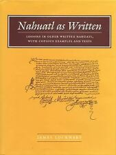 Nahuatl as Written: Lessons in Older Written Nahuatl, with Copious Examples and