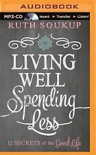 Living Well, Spending Less : 12 Secrets of the Good Life by Ruth Soukup...