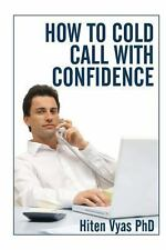 How to Cold Call with Confidence by Hiten Vyas (2013, Paperback)