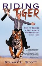 Riding the Tiger : How to Create a Successful Winery During Tough Times by...