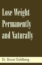 Lose Weight Permanently And Naturally by Dr. Bruce Goldberg