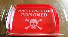 You've Just Been Poisoned Etched Glass Casserole Dish Pyrex Skull and Crossbones