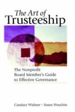 The Art of Trusteeship : The Nonprofit Board Members Guide to Effectiv-ExLibrary
