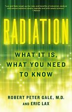Radiation : What It Is, What You Need to Know by Robert Peter Gale and Eric...
