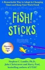 Fish! Sticks: A Remarkable Way to Adapt to Changing Times and Keep Your Work Fre