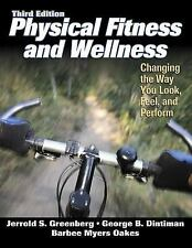 Physical Fitness and Wellness: Changing the Way You Look, Feel, and Perform