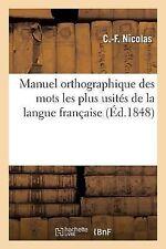 Manuel Orthographique des Mots les Plus Usites de la Langue Francaise Pour...