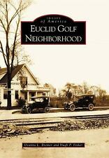 Images of America Ser.: Euclid Golf Neighborhood by Deanna L. Bremer and Hugh...