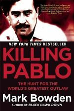Killing Pablo : The Hunt for the World's Greatest Outlaw by Mark Bowden...