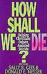 How Shall We Die?: Helping Christians Debate Assisted Suicide