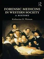 Forensic Medicine in Western Society: A History, Watson, Katherine, Very Good, P