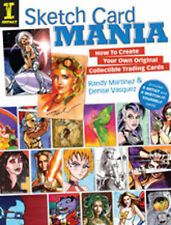 Sketch Card Mania: How to Create Your Own Original Collectible Trading Cards...