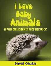 I Love Baby Animals : Fun Children's Picture Book with Amazing Photos of Baby...