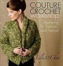 Couture Crochet Workshop : Mastering Fit, Fashion, and Finesse by Lily M. Chin (