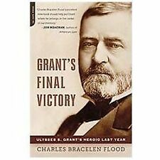 Grant's Final Victory: Ulysses S. Grant's Heroic Last Year by Flood, Charles Br