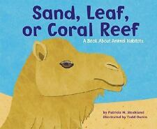 Sand, Leaf, or Coral Reef: A Book About Animal Habitats (Animal Wise)