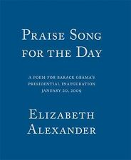 Praise Song for the Day : A Poem for Barack Obama's Presidential Inauguration...