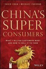 China's Super Consumers: What 1 Billion Customers Want and How to Sell it to The