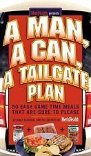 A Man, a Can, a Tailgate Plan : 50 Easy Game-Time Recipes That Are Sure to Pleas
