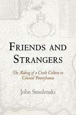 Friends and Strangers: The Making of a Creole Culture in Colonial Pennsylvania (