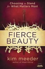 Fierce Beauty: Choosing to Stand for What Matters Most, Meeder, Kim, New