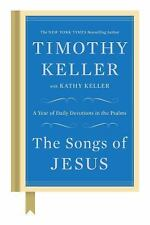 The Songs of Jesus : A Year of Daily Devotions in the Psalms by Kathy Keller and