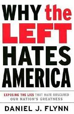 Why the Left Hates America: Exposing the Lies That Have Obscured Our Nation's Gr