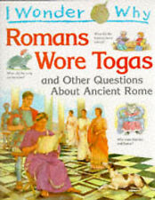 Fiona MacDonald I Wonder Why Romans Wore Togas and Other Questions About Ancient