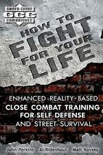 How to Fight for Your Life: Enhanced Reality-Based Close Combat Training for Sel