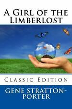 A Girl of the Limberlost (Classic Edition) by Gene Stratton-Porter (2013,...
