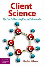 Client Science: The Five Cs Marketing Plan for Professionals