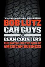 Car Guys vs. Bean Counters : The Battle for the Soul of American Business by...